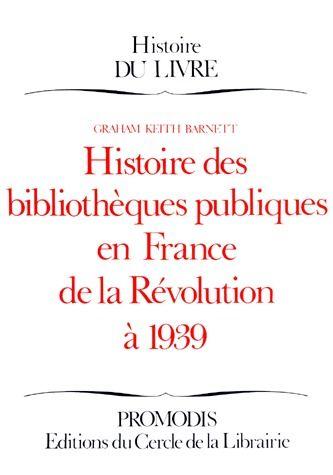 HISTOIRE BIBLIOT. PUBLIQUE FRANCE 1789-1939