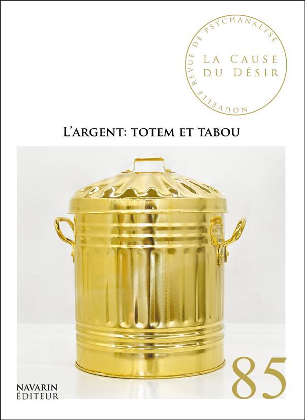 LA CAUSE DU DESIR 85 - L ARGENT : TOTEM ET TABOU - OCTOBRE 2013