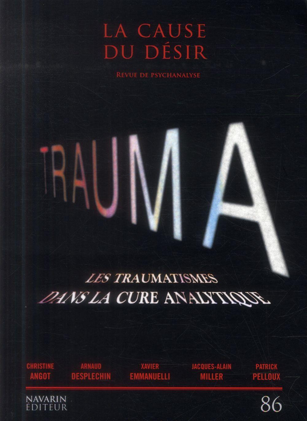 LA CAUSE DU DESIR 86 - TRAUMA LES TRAUMATISMES DANS LA CURE ANALYTIQUE