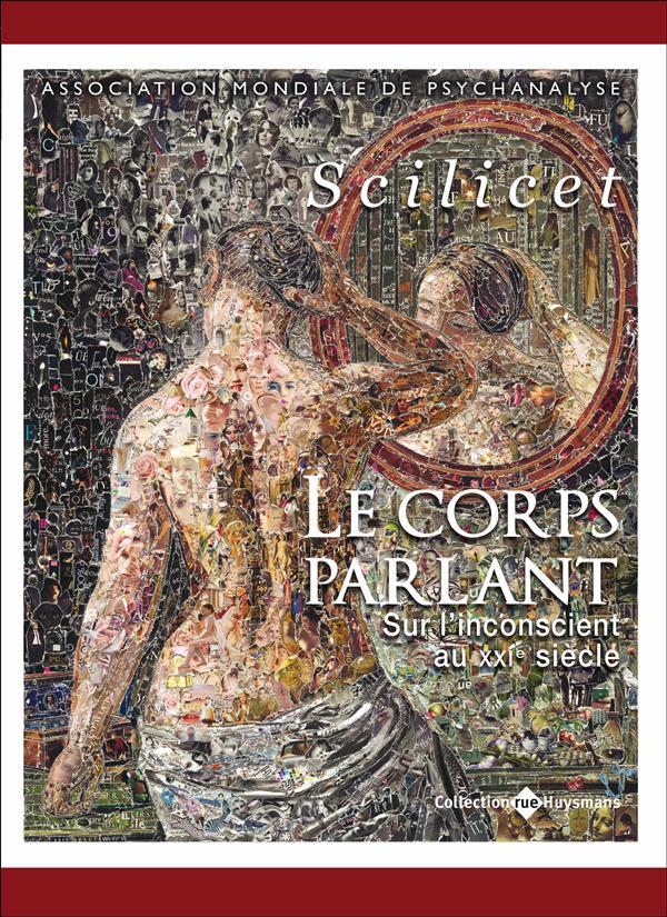 SCILICET - LE CORPS PARLANT. SUR L'INCONSCIENT AU