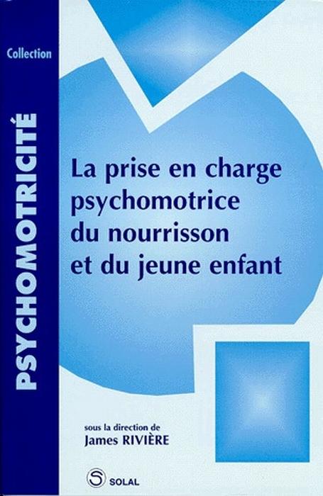PRISE EN CHARGE PSYCHOMOTRICE DU NOURRISSON ET DU JEUNE ENFANT (LA)