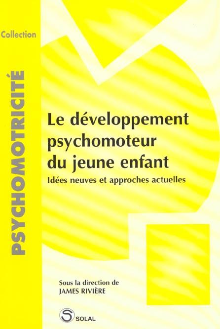 DEVELOPPEMENT PSYCHOMOTEUR DU JEUNE ENFANT (LE)
