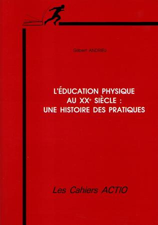 EDUCATION PHYSIQUE AU XX SIECLE UNE HISTOIRE DES PRATIQUES (L')
