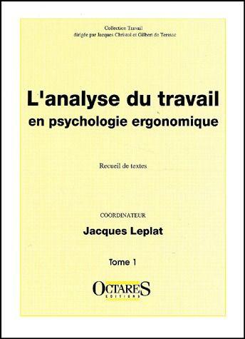 L'ANALYSE DU TRAVAIL EN PSYCHOLOGIE ERGONOMIQUE (TOME I)