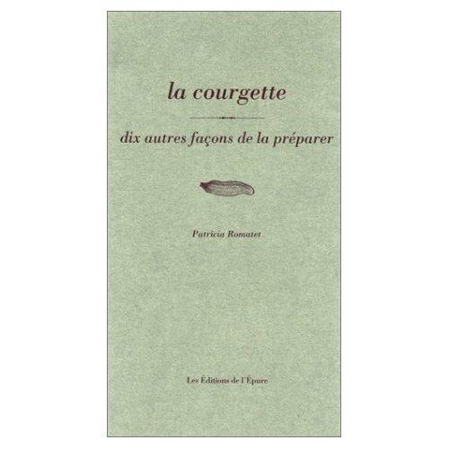 LA COURGETTE, DIX FACONS DE LE PREPARER
