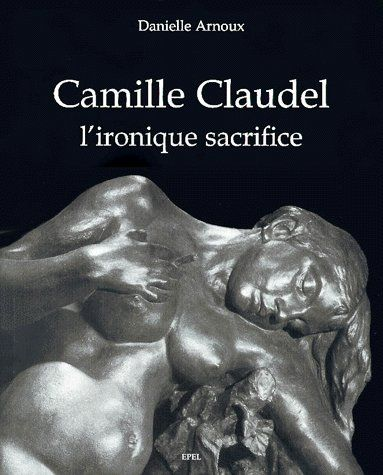 CAMILLE CLAUDEL L'IRONIQUE SACRIFICE
