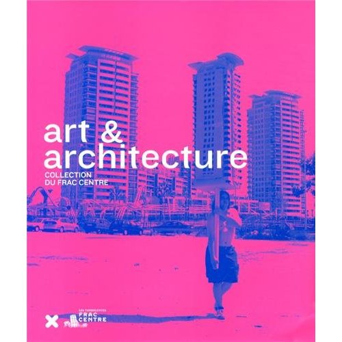 Art et architecture : collection du Frac Centre