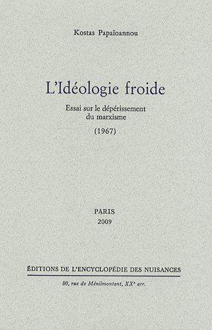 L' IDEOLOGIE FROIDE - ESSAI SUR LE DEPERISSEMENT DU MARXISME