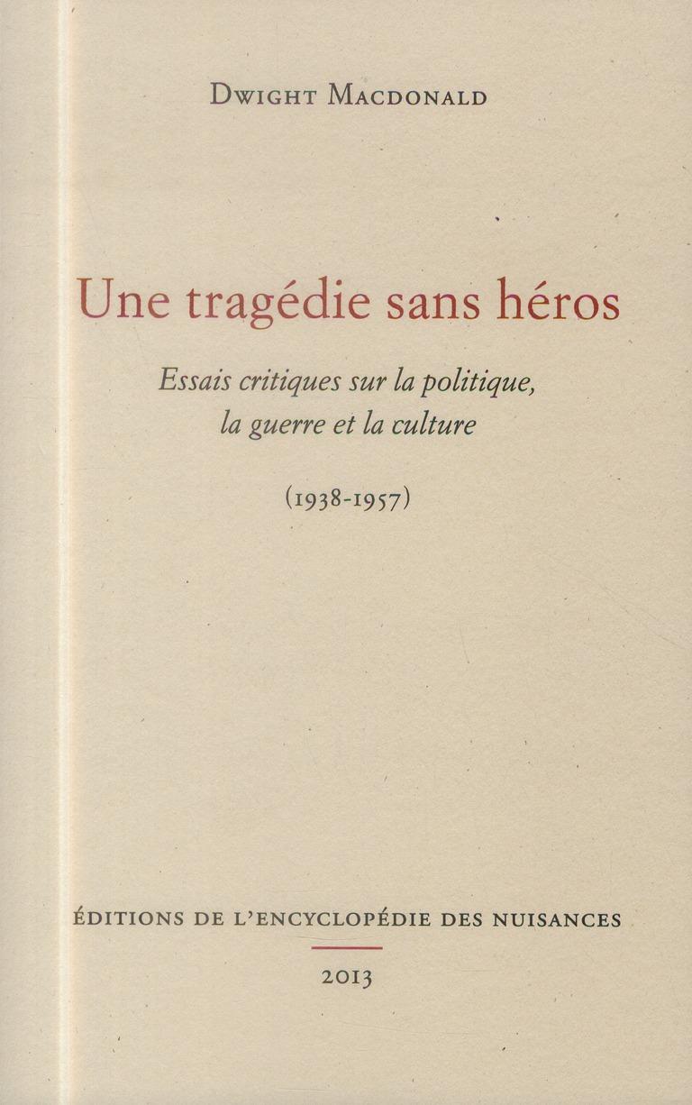 UNE TRAGEDIE SANS HEROS - ESSAIS CRITIQUES SUR LA POLITIQUE, LA GUERRE ET LA CULTURE (1938-1957)