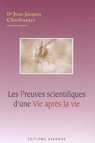 PREUVES SCIENTIFIQUES D'UNE VIE APRES LA VIE (LES)