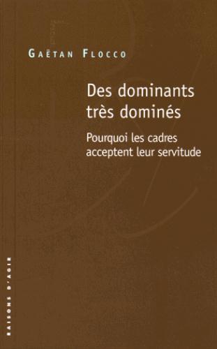 DES DOMINANTS TRES DOMINES. POURQUOI LES CADRES ACCEPTENT LEUR SERVITUDE