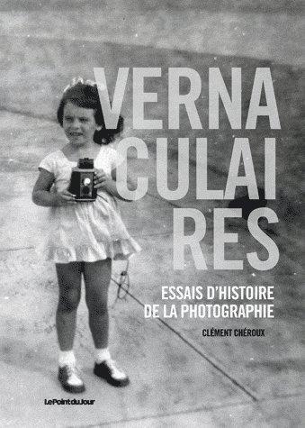 VERNACULAIRES, ESSAIS D'HISTOIRE DE LA PHOTOGRAPHIE