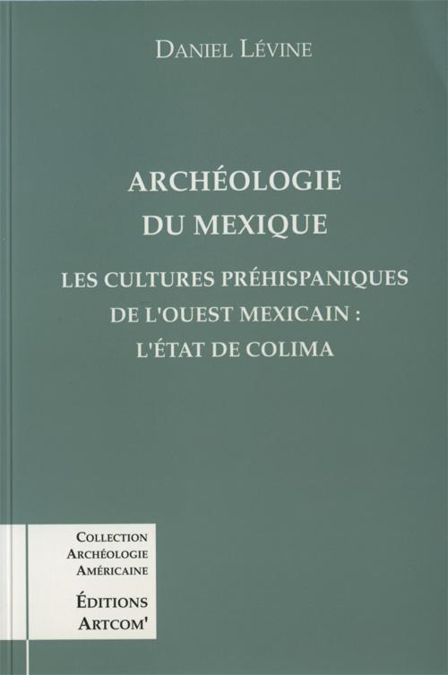 ARCHEOLOGIE DU MEXIQUE : L'ETAT DE COLIMA