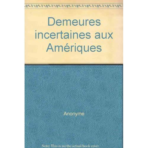 DEMEURES INCERTAINES AUX AMERIQUES