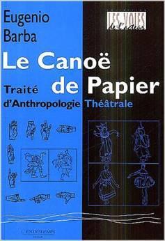 LE CANOE DE PAPIER - TRAITE D'ANTHROPOLOGIE THEATRALES
