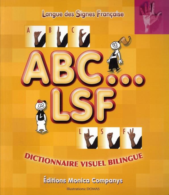 ABC ... LSF DICTIONNAIRE BILINGUE FRANCAIS ET LANGUE DES SIGNES FRANCAISE 3200 MOTS