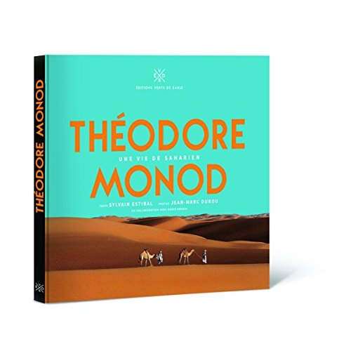 THEODORE MONOD UNE VIE DE SAHARIEN
