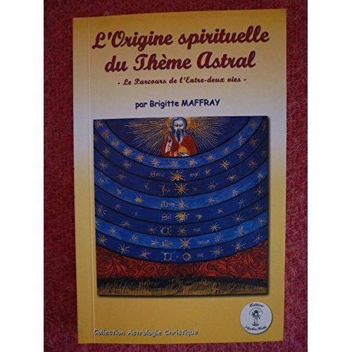 L'ORIGINE SPIRITUELLE DU THEME ASTRAL, PARCOURS DE L'ENTRE-DEUX VIES