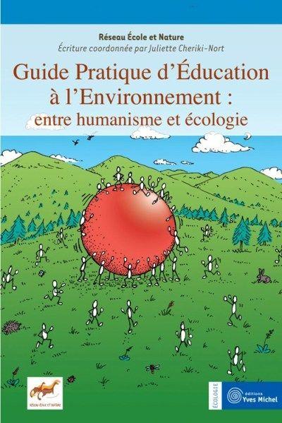GUIDE PRATIQUE D'EDUCATION A L'ENVIRONNEMENT : ENTRE HUMANISME ET ECOLOGIE