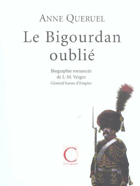 LE BIGOURDAN OUBLIE, BIOGRAPHIE ROMANCEE DE J.M.VERGEZ GENERAL, BARON D'EMPIRE