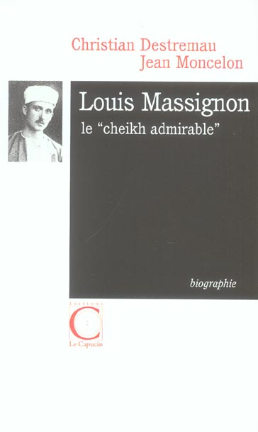 "LOUIS MASSIGNON LE ""CHEIKH ADMIRABLE"", BIOGRAPHIE"