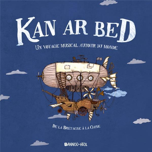 KAN AR BED UN VOYAGE MUSICAL AUTOUR DU MONDE LIVRE CD