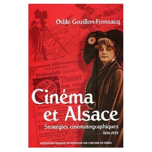 CINEMA ET ALSACE. STRATEGIES CINEMATOGRAPHIQUES (1896-1939)