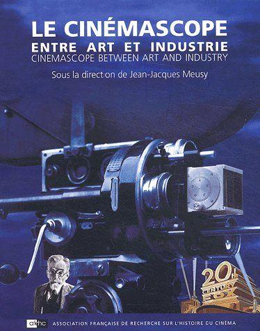 CINEMASCOPE ENTRE ART ET INDUSTRIE. CINEMASCOPE BETWEEN ART AND INDUS TRY