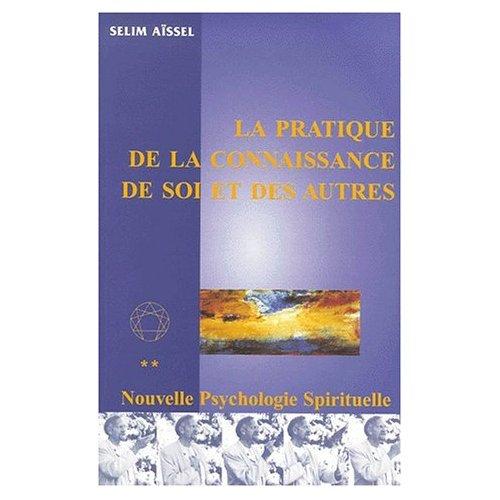 LA NOUVELLE PSYCHOLOGIE SPIRITUELLE TOME 2 : LA PRATIQUE DE LA CONNAISSANCE DE SOI ET DES AUTRES
