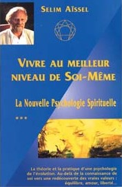 VIVRE AU MEILLEUR NIVEAU DE SOI-MEME - LA NOUVELLE PSYCHOLOGIE SPIRITUELLE T3