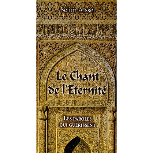 CHANT DE L ETERNITE (LE), DES PAROLES QUI GUERISSENT