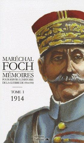 MARECHAL FOCH - MEMOIRES POUR SERVIR A L'HISTOIRE - 1914 (TOME I)