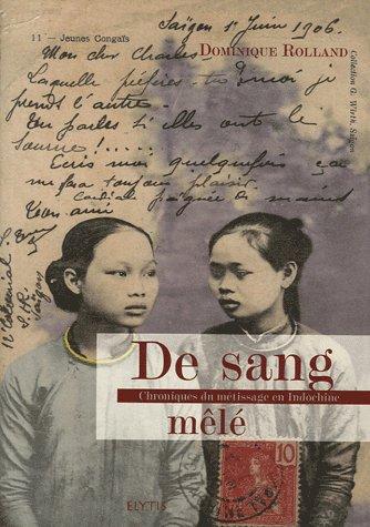 DE SANG MELE - CHRONIQUES DU METISSAGE EN INDOCHINE