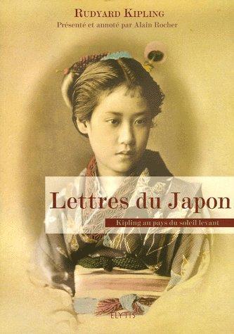LETTRES DU JAPON - KIPLING AU PAYS DU SOLEIL LEVANT