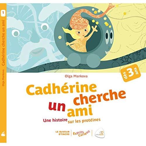 CADHERINE CHERCHE UN AMI (COLL. ESPRITS CURIEUX) - UNE HISTOIRE SUR LES PROTEINES