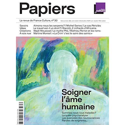 PAPIERS, LA REVUE DE FRANCE CULTURE, N 30 - SOIGNER L AME HUMAINE