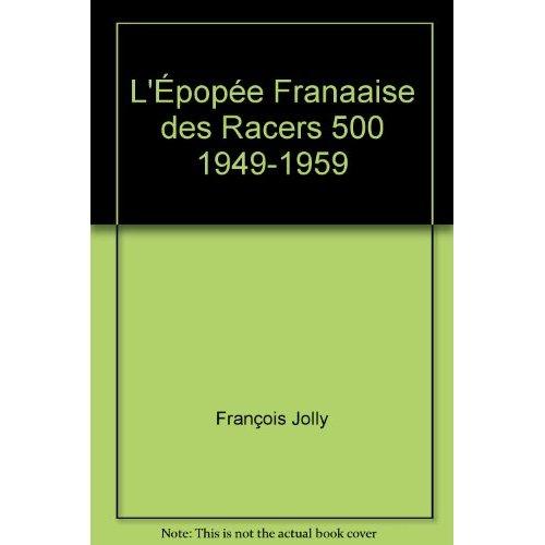 L'EPOPEE FRANCAISE DES RACERS 500 1949-1959