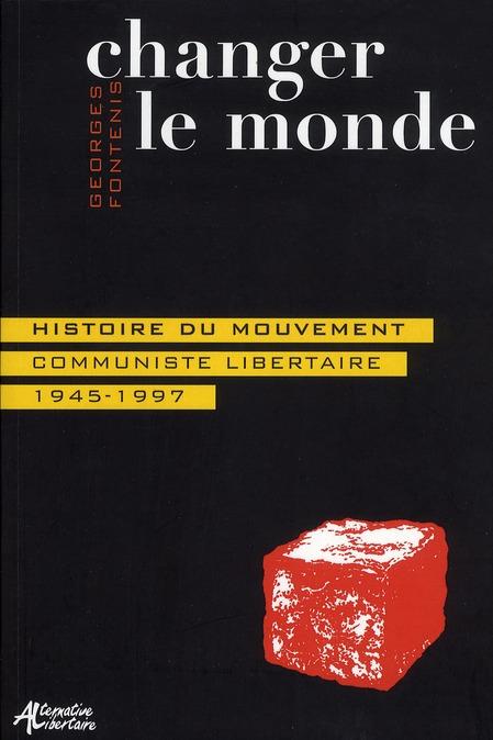 CHANGER LE MONDE. HISTOIRE DU MOUVEMENT COMMUNISTE LIBERTAIRE 1945-1997