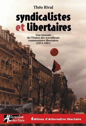 SYNDICALISTES ET LIBERTAIRES - UNE HISTOIRE DE L UTCL (1974-1991)