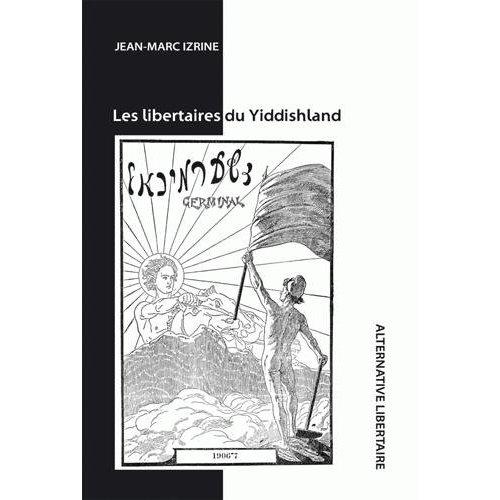LES LIBERTAIRES DU YIDDISHLAND