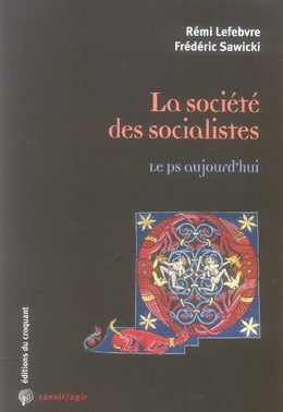 LA SOCIETE DES SOCIALISTES LE PS AUJOURD'HUI