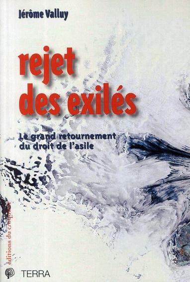 REJET DES EXILES LE GRAND RETOURNEMENT DU DROIT D'ASILE