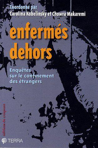 ENFERMES DEHORS ENQUETES SUR LE CONFINEMENT DES ETRANGERS