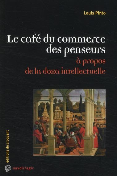 LE CAFE DU COMMERCE DES PENSEURS A PROPOS DE LA DOXA INTELLECTUELLE