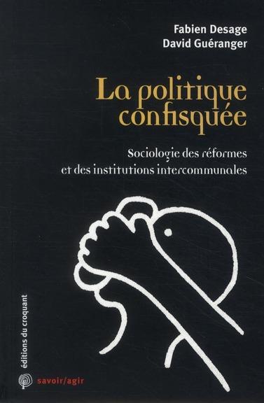 LE POLITIQUE CONFISQUEE SOCIOLOGIE DES REFORMES ET DES INSTRUCTIONS INTERCOMMUNA