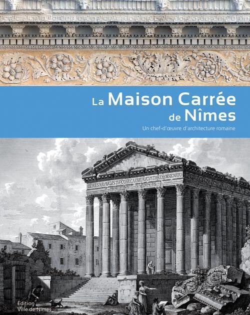 LA MAISON CARREE DE NIMES - UN CHEF-D'OEUVRE D'ARCHITECTURE ROMAINE