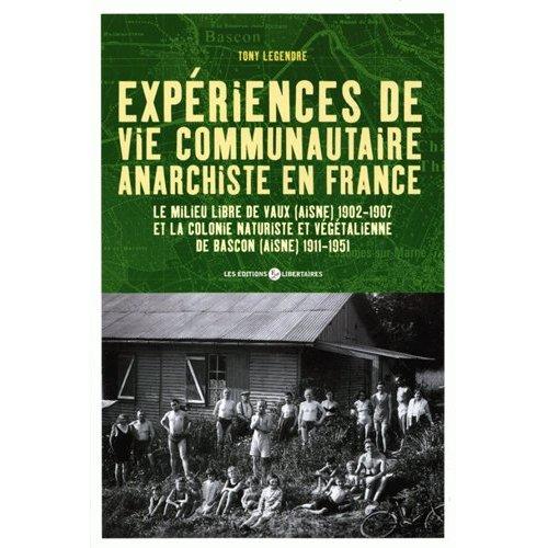 EXPERIENCE DE VIE COMMUNAUTAIRE ANARCHISTE EN FRANCE - LES MILIEUX LIBRES DE VAUX ET DE BASCON