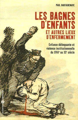 LES BAGNES D'ENFANTS ET AUTRES LIEUX D'ENFERMEMENT
