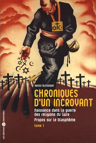 CHRONIQUES D'UN INCROYANT T01 NAISSANCE DANS LA GUERRE DES RELIGIONS DU LIVRE