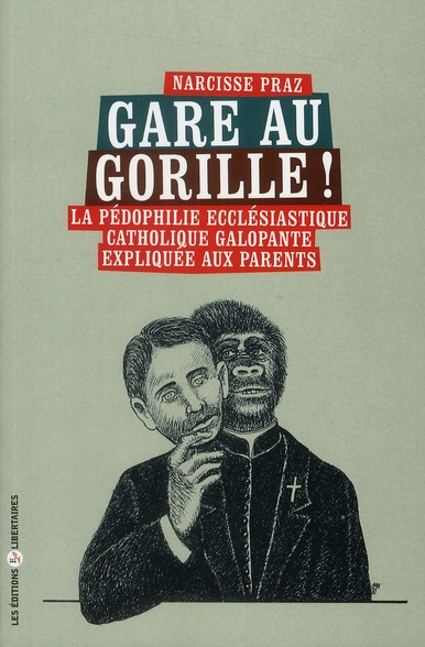 GARE AU GORILLE LA PEDOPHILIE ECCLESIASTIQUE CATHOLIQUE GALOPANTE EXPLIQUEE AUX PARENTS